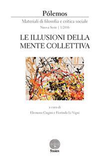 Pólemos. Materiali di filosofia e critica sociale. Nuova serie (2016). Vol. 1: Le illusioni della mente collettiva. - copertina