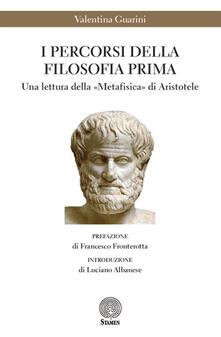 I percorsi della filosofia prima. Una lettura della «Metafisica» di Aristotele - Valentina Guarini - copertina