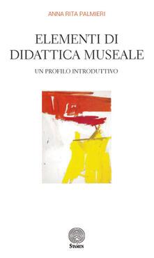 Elementi di didattica museale. Un profilo introduttivo - Anna Rita Palmieri - copertina
