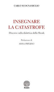 Insegnare la catastrofe. Discorso sulla didattica della Shoah - Carlo Scognamiglio - copertina