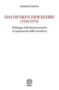 Das Denken der kehre (1930-1976). Heidegger dall'oltrepassamento al superamento della metafisica