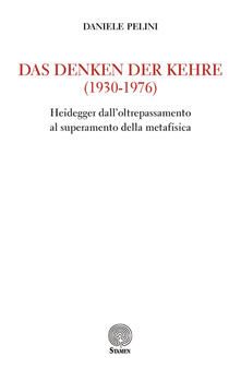 Das Denken der kehre (1930-1976). Heidegger dall'oltrepassamento al superamento della metafisica - Daniele Pelini - copertina