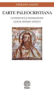 L' arte paleocristiana. Continuità e interazione con il mondo antico