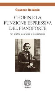 Chopin e la funzione espressiva del pianoforte. Un profilo biografico e musicologico