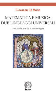 Matematica e musica: due linguaggi universali. Uno studio storico e musicologico - Giovanna De Maria - copertina