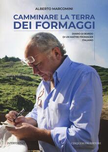 Camminare la terra dei formaggi. Diario di bordo di un maître fromager italiano.pdf