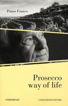 Equilibrifestival.it Prosecco way of life. Ediz. italiana Image