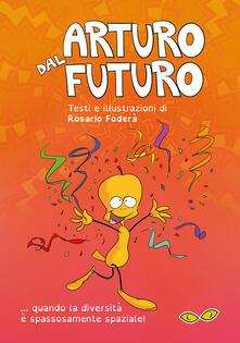 Arturo dal futuro... quando la diversità è spassosamente spaziale! Ediz. illustrata.pdf