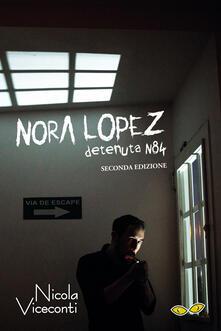Nora López. Detenuta N84 - Nicola Viceconti - copertina