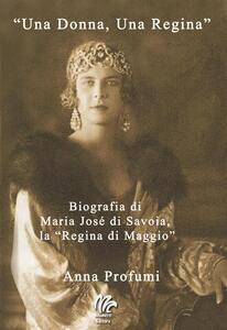 «Una Donna, una regina». Biografia di Maria José di Savoia, la «Regina di Maggio»