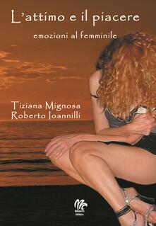 L' attimo e il piacere. Emozioni al femminile - Tiziana Mignosa,Roberto Ioannilli - copertina