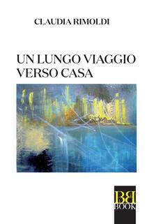 Un lungo viaggio verso casa - Claudia Rimoldi - ebook