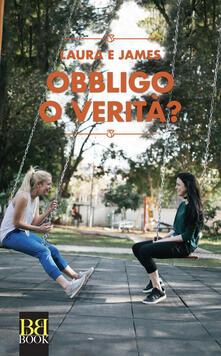 Obbligo o verità? - Laura E James,Paola Vitale - ebook