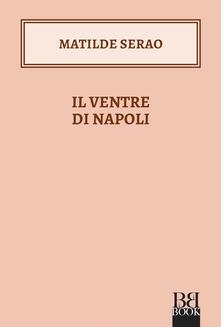 Il ventre di Napoli - Matilde Serao - ebook