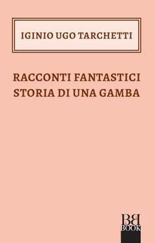 Racconti fantastici-Storia di una gamba - Igino Ugo Tarchetti - ebook