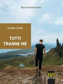 Tutti tranne me - Gianni Leoni - ebook