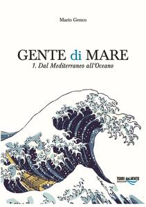 Gente di mare. Vol. 1: Dal Mediterraneo all'Oceano.