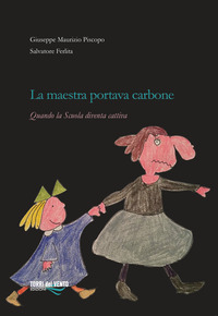 La La maestra portava carbone. Quando la scuola diventa cattiva - Piscopo Giuseppe Maurizio Ferlita Salvatore - wuz.it