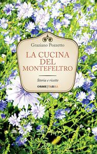 La cucina di Montefeltro. Storia e ricette