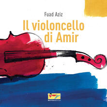 Filippodegasperi.it Il violoncello di Amir. Ediz. illustrata Image