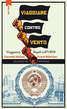 Ilmeglio-delweb.it Viaggiare controvento. Viaggiatori illegali nell'URSS. Vol. 1 Image