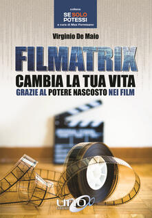 Filmatrix. Cambia la tua vita grazie al potere nascosto nei film - Virginio De Maio - copertina