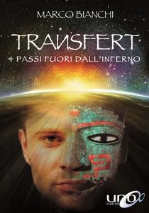 Libro Transfert. 4 passi fuori dall'inferno Marco Bianchi