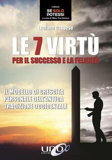 Filippodegasperi.it Le 7 virtù per il successo e la felicità. Il modello di crescita personale dell'antica tradizione occidentale Image