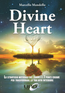 Filmarelalterita.it Divine Heart. La strategia naturale del cuore e i 7 punti chiave per trasformare la tua vita interiore Image