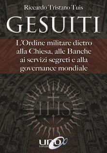 Gesuiti. L'ordine militare dietro alla Chiesa, alle banche, ai servizi segreti e alla governance mondiale - Riccardo Tristano Tuis - copertina