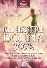 Libro Benessere donna 300%. Triplica il tuo potere personale con il metodo 3 e: efficacia, efficienza, energia Tiziana Iozzi