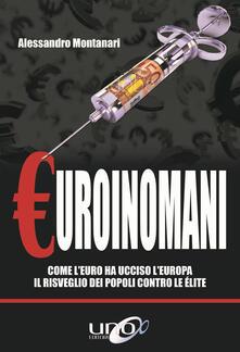 Premioquesti.it Euroinomani. Come l'euro ha ucciso l'Europa. Il risveglio dei popoli contro le élite Image