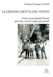 Libro La grande grotta del vento. Come in una favola Frasassi aprì solo a noi lo scrigno più grande Giuseppe Gambelli