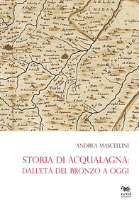 Libro Storia di Acqualagna. Dall'età del Bronzo ad oggi Andrea Mascellini