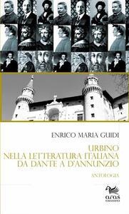 Urbino nella letteratura italiana da Dante a D'Annunzio. Antologia - Enrico Maria Guidi - copertina