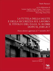 La tutela della salute e della sicurezza sul lavoro: il Titolo I del d.lgs. n. 81/2008 dopo il Jobs Act - Paolo Pascucci - copertina
