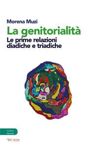 La La genitorialità. Le prime relazioni diadiche e triadiche - Muzi Morena - wuz.it