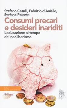 Consumi precari e desideri inariditi. Leducazione al tempo del neoliberismo.pdf