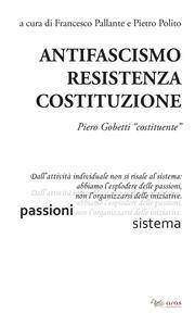 Libro Antifascismo, resistenza, costituzione. Piero Gobetti «costituente»