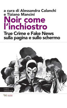 3tsportingclub.it Noir come l'inchiostro. True Crime e Fake News sulla pagina e sullo schermo Image
