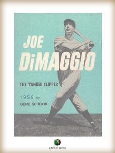 Joe DiMaggio - The Yankee Clipper