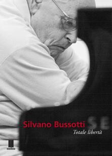 Osteriacasadimare.it Silvano Bussotti. Totale libertà. Ediz. multilingue Image