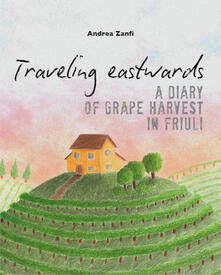 Traveling eastwards. A diary of grape harvests in Friuli.pdf