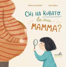 Chi ha rubato la mia mamma? - Maria Lucia Riccioli - copertina