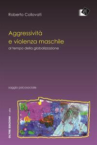 Aggressività e violenza maschile al tempo della globalizzazione - Roberto Collovati - ebook