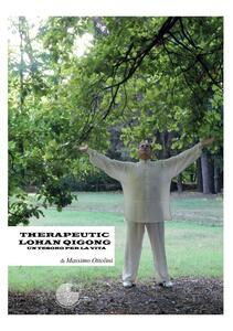 Therapeutic Lohan Qigong. Un tesoro per la vita