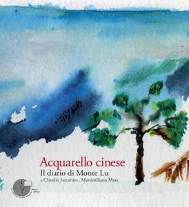 Acquarello cinese. Il diario di Monte Lu. Ediz. illustrata