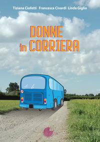 Donne in corriera - Ciofetti Tiziana Civardi Francesca Giglio Linda - wuz.it