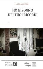 Libro Ho bisogno dei tuoi ricordi Lucia Zappalà