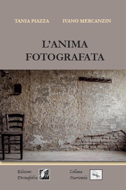 L' anima fotografata - Tania Piazza,Ivano Mercanzin - copertina